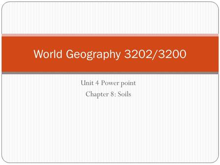 Unit 4 Power point Chapter 8: Soils World Geography 3202/3200.