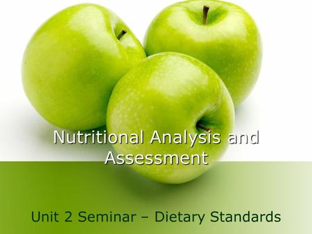 Nutritional Analysis and Assessment Unit 2 Seminar – Dietary Standards.