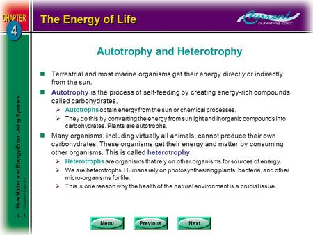 MenuPreviousNext 4 - 1 Autotrophy and Heterotrophy nTerrestrial and most marine organisms get their energy directly or indirectly from the sun. nAutotrophy.