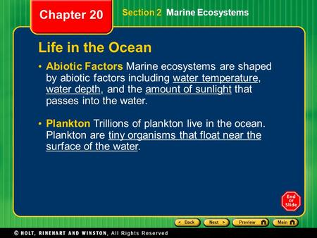 < BackNext >PreviewMain Section 2 Marine Ecosystems Chapter 20 Life in the Ocean Abiotic Factors Marine ecosystems are shaped by abiotic factors including.