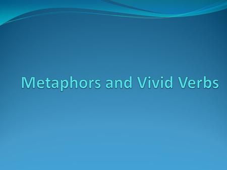 Vivid Verbs Imagery is essential to every part of speech. Pick verbs that can really show what is happening.
