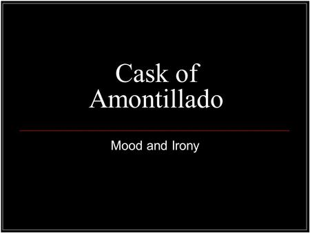 Cask of Amontillado Mood and Irony. Fictional Elements Characters Setting Plot Conflict Theme Point of View Mood Irony.