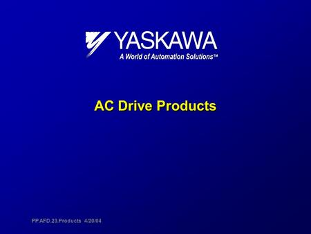 <strong>AC</strong> Drive Products <strong>AC</strong> Drive Products PP.AFD.23.Products 4/20/04.
