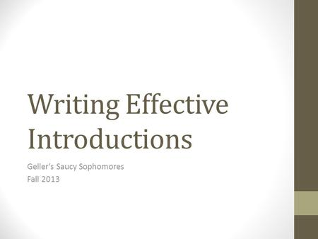 Writing Effective Introductions Geller's Saucy Sophomores Fall 2013.
