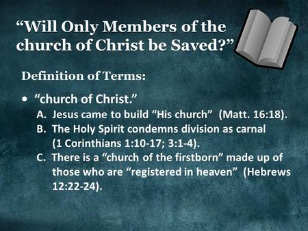 """Will Only Members of the church of Christ be Saved?"" Definition of Terms: ""church of Christ."" A. Jesus came to build ""His church"" (Matt. 16:18). B. The."
