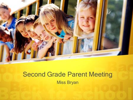 Second Grade Parent Meeting Miss Bryan. Agenda –Classroom schedule –Attendance –Discipline –Homework –Websites –Curriculum –Snacks –Birthdays/Lunch –Involvement.