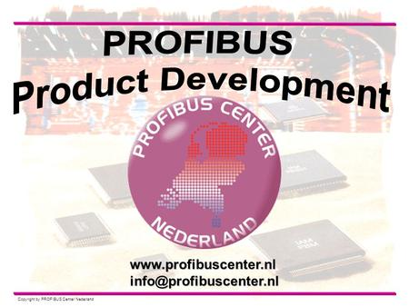 1 Copyright by PROFIBUS Center Nederland