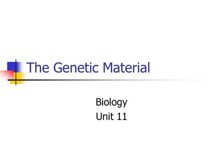 The Genetic Material Biology Unit 11. 1. DNA DNA is a Special molecule: 1. DNA stores and carries genetic information form one generation to the next.