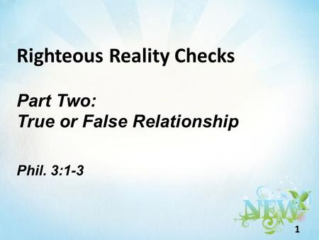 Righteous Reality Checks Part Two: True or False Relationship Phil. 3:1-3 1.