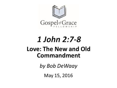 By Bob DeWaay May 15, 2016 Love: The New and Old Commandment.
