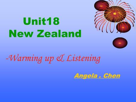 Unit18 New Zealand -Warming up & Listening Angela. Chen.