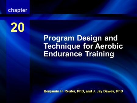 Aerobic Endurance Exercise Training Benjamin H. Reuter, PhD, and J. Jay Dawes, PhD chapter 20 Program Design and Technique for Aerobic Endurance Training.