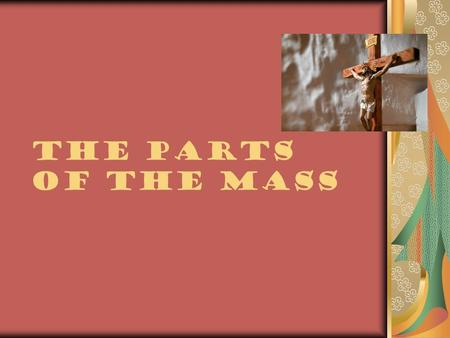 The Parts of the Mass Preparation for the Liturgy  Dip our fingers in a font containing Holy Water which is to first remind us of our baptism and secondly.