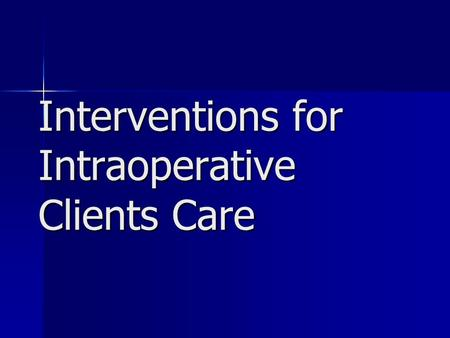 Interventions for Intraoperative Clients Care. Members of the Surgical Team Surgeon Surgeon Surgical assistant Surgical assistant Anesthesiologist Anesthesiologist.