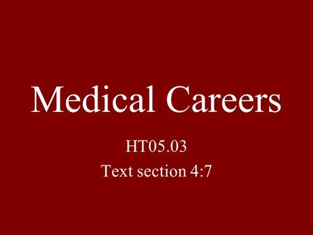 Medical Careers HT05.03 Text section 4:7. Medical careers focus on diagnosing, treating, and preventing disease.