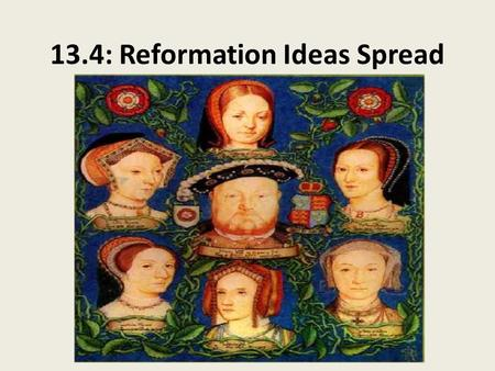 13.4: Reformation Ideas Spread. Protestant Sects Explode! Sect = religious group, broken away from established church – Followed variations of the teachings.