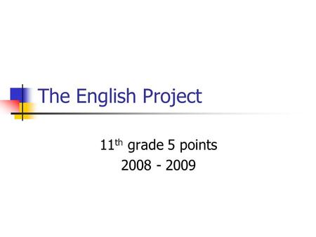 The English Project 11 th grade 5 points 2008 - 2009.