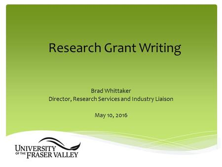Research Grant Writing Brad Whittaker Director, Research Services and Industry Liaison May 10, 2016.