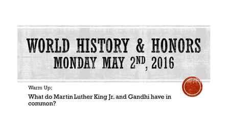 Warm Up; What do Martin Luther King Jr. and Gandhi have in common?