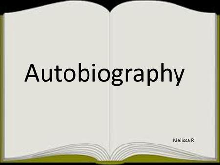 Autobiography Melissa R. Credits Autobiography A autobiography is a story of a person written by that person.