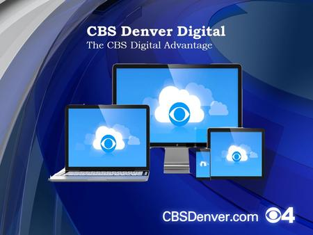 CBS Denver Digital The CBS Digital Advantage. CBS Digital National & Local Coverage.
