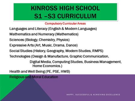 KINROSS HIGH SCHOOL S1 –S3 CURRICULUM Languages and Literacy (English & Modern Languages) Mathematics and Numeracy (Mathematics) Sciences (Biology, Chemistry,