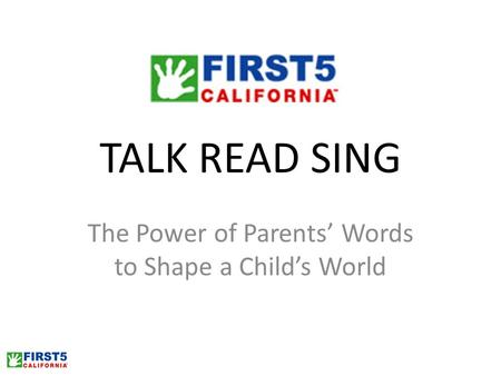 TALK READ SING The Power of Parents' Words to Shape a Child's World.