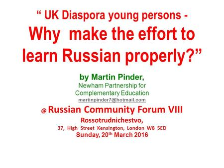 """ UK Diaspora young persons - Why make the effort to learn Russian properly?"" by Martin Pinder, Newham Partnership for Complementary Education"