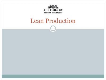 Lean Production. Lean production Lean production refers to the range of measures that can be put in place in the workplace to help reduce waste. Although.