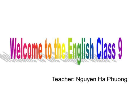 Teacher: Nguyen Ha Phuong. How to learn English? Go to the English classes. Write new words many times. Take part in English games. Unit 4: Learning a.