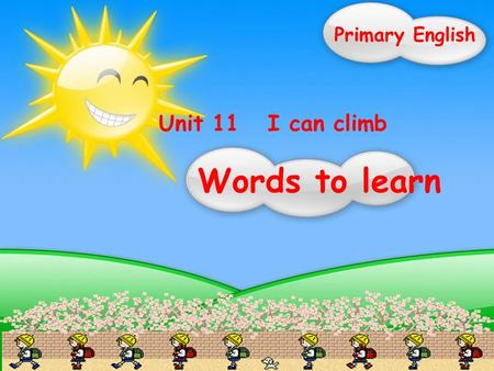 Unit 11 I can climb Words to learn Primary English.