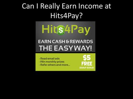 Can I Really Earn Income at Hits4Pay?. There are a lot of different websites online that will provide you with a chance to perform online activities and.