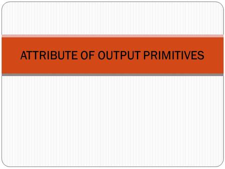 ATTRIBUTE OF OUTPUT PRIMITIVES. Attribute of Output Primitives 30/9/2008 A.Aruna/Assistant professor/IT/SNSCE 2 Definition Line Attribute Curve Attribute.