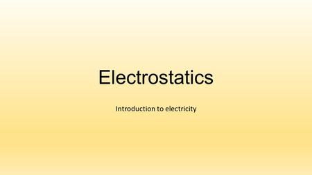Electrostatics Introduction to electricity. Electrostatics Electrostatics: electricity at rest. Static means not moving. Forces between electrical charges.