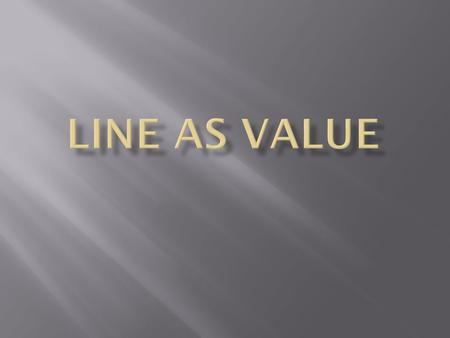 Line as value.