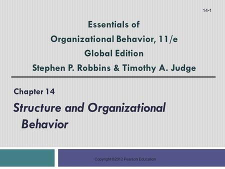Copyright ©2012 Pearson Education Chapter 14 Structure and Organizational Behavior 14-1 Essentials of Organizational Behavior, 11/e Global Edition Stephen.