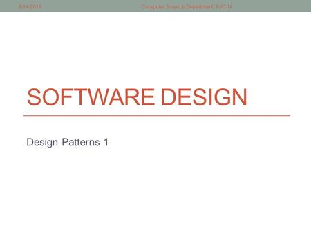 SOFTWARE DESIGN Design Patterns 1 6/14/2016Computer Science Department, TUC-N.