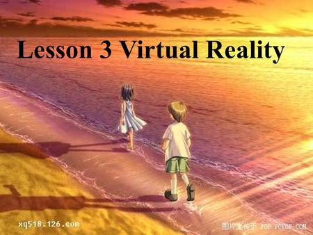 Lesson 3 Virtual Reality. Which of these uses for virtual reality are possible now? * virtual reality holidays * learning to fly using virtual reality.