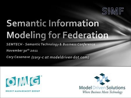 SEMTECH - Semantic Technology & Business Conference November 30 th 2011 Cory Casanave.
