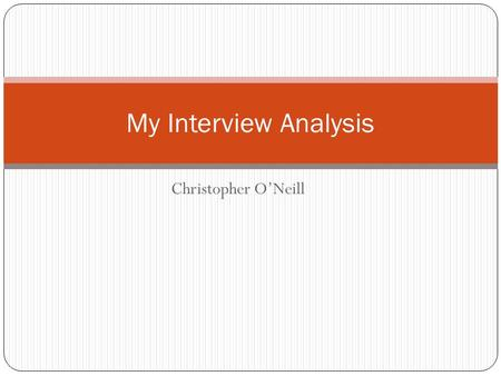 Christopher O'Neill My Interview Analysis. Investigative Interview Introduction: The interviewer would give a brief introduction to the interviewee, giving.