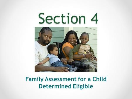 Section 4 Family Assessment for a Child Determined Eligible.