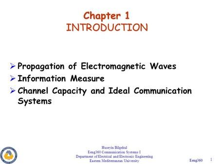 Eeng360 1 Chapter 1 INTRODUCTION  Propagation of Electromagnetic Waves  Information Measure  Channel Capacity and Ideal Communication Systems Huseyin.