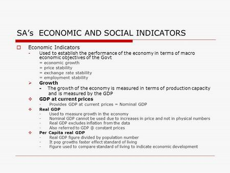 SA's ECONOMIC AND SOCIAL INDICATORS  Economic Indicators -Used to establish the performance of the economy in terms of macro economic objectives of the.