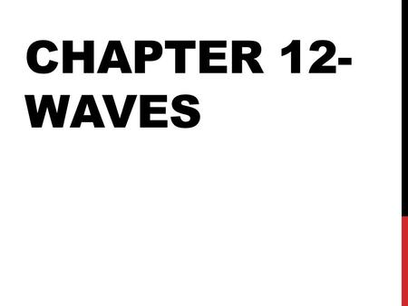 CHAPTER 12- WAVES. WHAT IS A WAVE? Mechanical waves vs non-mechanical waves?