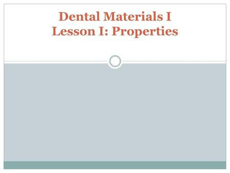 Dental Materials I Lesson I: Properties. Agencies: American Dental Association (ADA) Food and Drug Administration (FDA) Federation Dentaire Internationale.