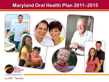 Maryland Oral Health Plan 2011–2015. A Few of the Many Contributors to the Plan Carroll County Health Department Children's Regional Oral Health Consortium.