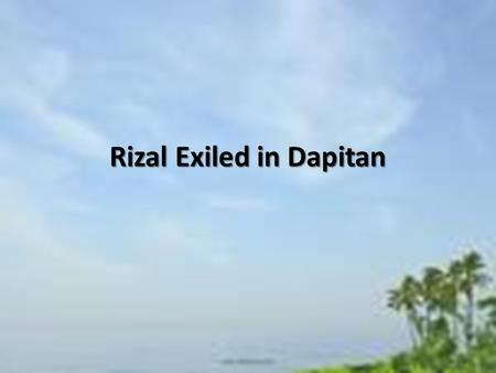 Rizal Exiled in Dapitan