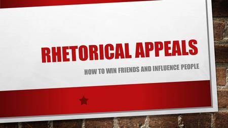 RHETORICAL APPEALS HOW TO WIN FRIENDS AND INFLUENCE PEOPLE.