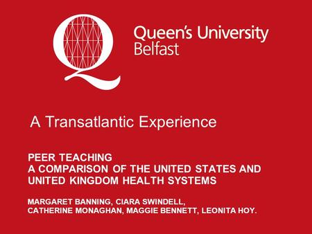 PEER TEACHING A COMPARISON OF THE UNITED STATES AND UNITED KINGDOM HEALTH SYSTEMS MARGARET BANNING, CIARA SWINDELL, CATHERINE MONAGHAN, MAGGIE BENNETT,