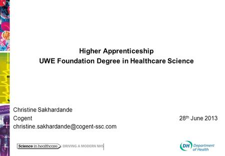 Higher Apprenticeship UWE Foundation Degree in Healthcare Science Christine Sakhardande Cogent 28 th June 2013